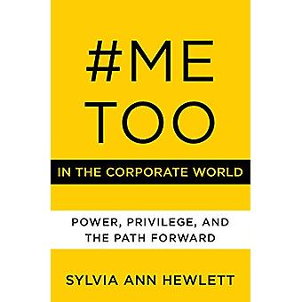 #MeToo in the Corporate World - Power - Privilege - and the Path Forwa