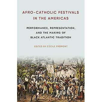 AfroCatholic Festivals in the Americas by Edited by Cecile Fromont