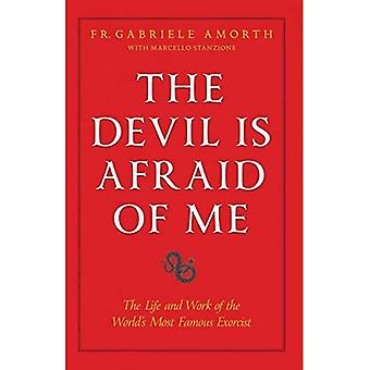 The Devil Is Afraid of Me: The Life and Work of the World's Most Popular Exorcist