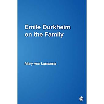 Emile Durkheim on the Family by Mary Ann Lamanna - 9780761912071 Book