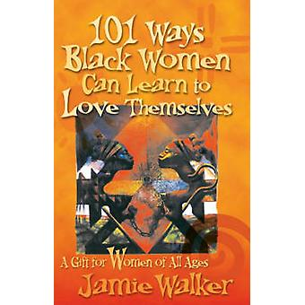 101 Ways Black Women Can Learn to Love Themselves by Jamie Walker - 9