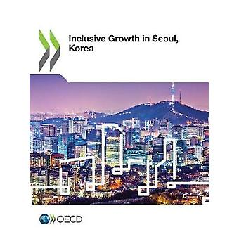 Inclusive growth in Seoul - Korea by Organisation for Economic Co-ope