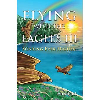 Flying with the Eagles III door Mary Trask