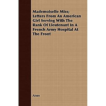 Mademoiselle Miss; Letters from an American Girl Serving with the Rank of Lieutenant in a French Army Hospital at the Front