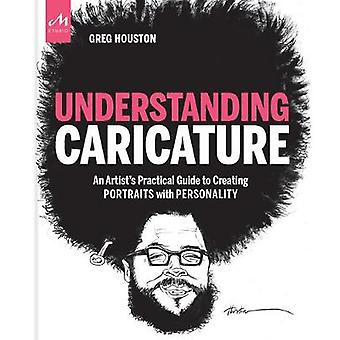 Understanding Caricature An Artist's Practical Guide to Creating Portraits with Personality