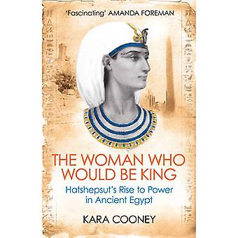The Woman Who Would be King Hatshepsuts Rise to Power in Ancient Egypt