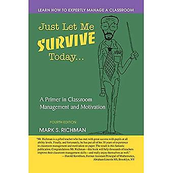 Just Let Me Survive Today:� A Primer in Classroom Management and Motivation