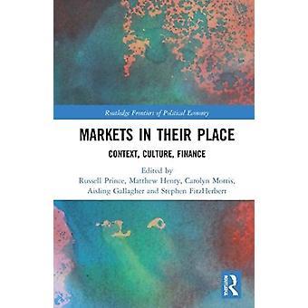 Markets in their Place Context Culture Finance por Editado por Russell Prince & Editado por Matthew Henry & Editado por Carolyn Morris & Editado por Aisling Gallagher & Editado por Stephen FitzHerbert