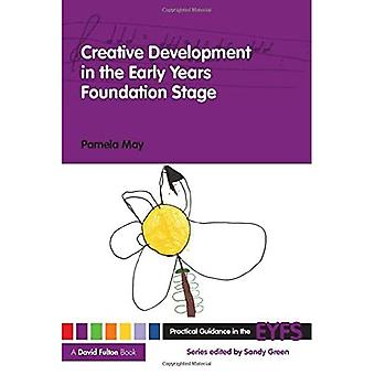Creative Development in the Early Years Foundation Stage (Practical Guidance in the Early Years Foundation Stage)