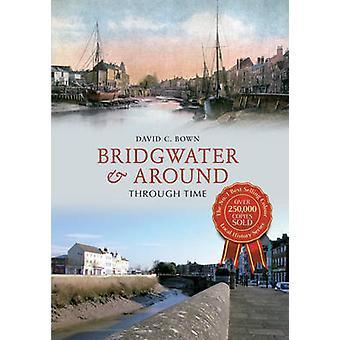 Bridgwater & Around Through Time by David C. Bown - 9781445616131 Book