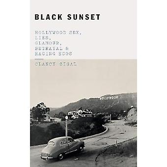 Black Sunset - Hollywood Sex - Lies - Glamour - Betrayal - and Raging