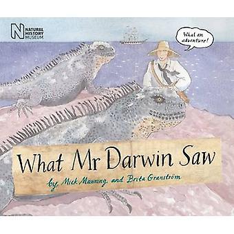 What Mr Darwin Saw by Mick Manning - Brita Granstrom - Mick Manning -