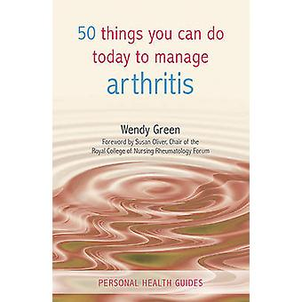50 Things You Can Do To Manage Arthritis by Wendy Green - 97818495305