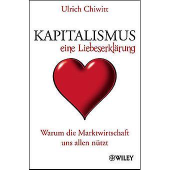Kapitalismus - Eine Liebeserklarung - Warum die Marktwirtschaft Uns Al