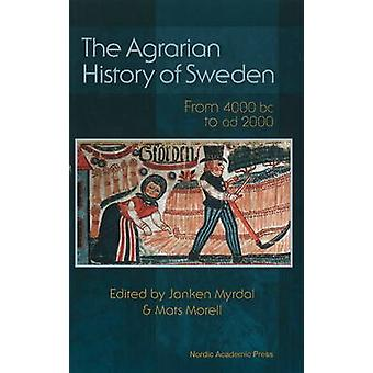 Agrarian History of Sweden - From 4000 BC to AD 2000 by Janken Myrdal