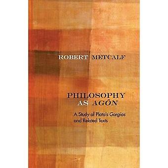 Filosofía como Agon - un estudio de textos relacionados por P y Gorgias de Platón