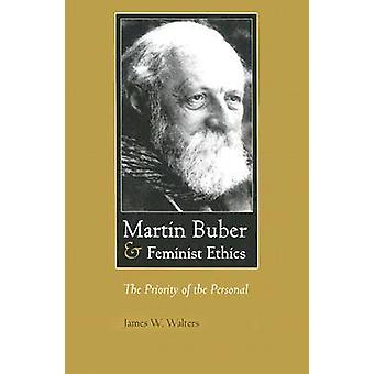 Martin Buber and Feminist Ethics - The Priority of the Personal by Jam