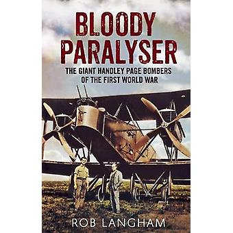 Bloody Paralyser - The Giant Handley Page Bombers of the First World W