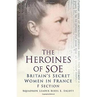 Die Heldinnen von SOE: F Abschnitt: Großbritanniens geheime Frauen in Frankreich