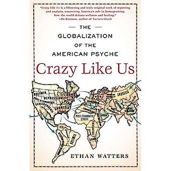 Crazy gilla oss: Globaliseringen av den amerikanska psyket