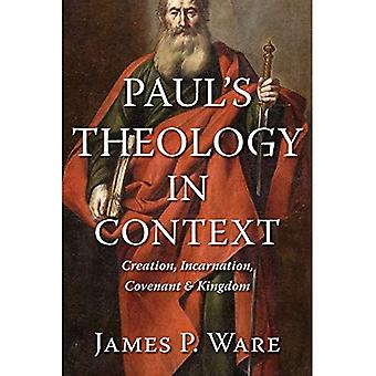 Paul's Theology in Context:� Creation, Incarnation, Covenant, and Kingdom