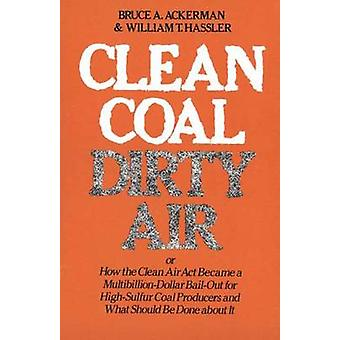 Clean CoalDirty Air by Bruce AckermanWilliam T. Hassler