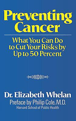 Preventing Cancer What You Can Do to Cut Your Risks by Up to 50 Percent by Whelan & Elizabeth M.