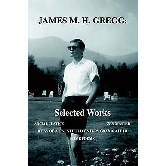 James M. H. Gregg selecionado obras sociais justiça Mestre Zen ideias de uma século XX avô alguns poemas por Gregg & James M. H.