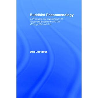 Buddhist Phenomenology A Philosophical Investigation of Yogacara Buddhism and Cheng WeiShih Lun by Lusthaus & Dan