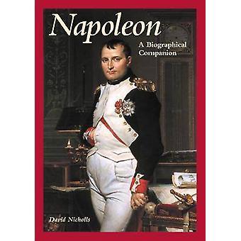 Napoleon A Biographical Companion by Nicholls & David