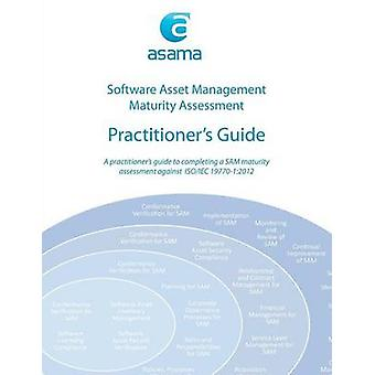 Software Asset Management Maturity Assessment Practitioners Guide by Green & Terry