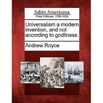 Universalisme en moderne oppfinnelse og ikke gudsfrykt. av Royce & Andrew
