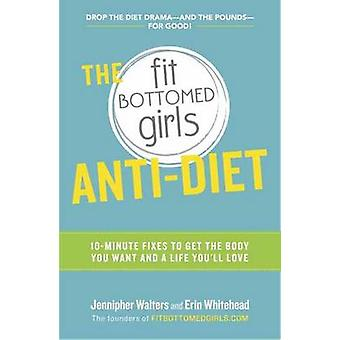 The Fit Bottomed Girls AntiDiet by Jennipher Walters & Erin Whitehead