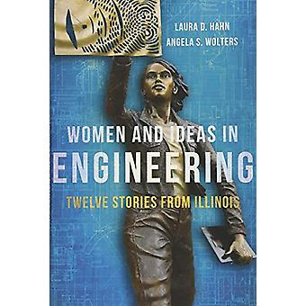 Women and Ideas in Engineering - Twelve Stories from Illinois by Women