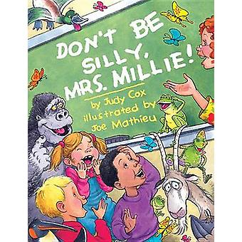 Don't Be Silly - Mrs. Millie! by Judy Cox - 9780761457275 Book