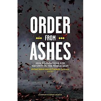 Order from Ashes - New Foundations for Security in the Middle East by