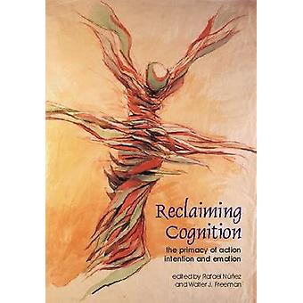 Reclaiming Cognition - The Primacy of Action - Intention and Emotion b