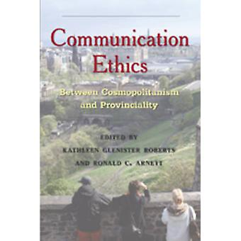 Communication Ethics - Between Cosmopolitanism and Provinciality (1st