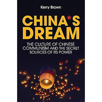 China's Dream - The Culture of Chinese Communism and the Secret Sourc