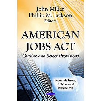 American Jobs Act - Outline & Select Provisions by John Miller - Phill