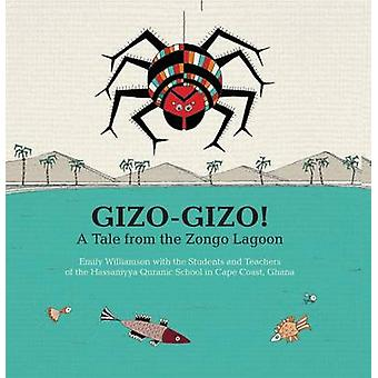 Gizo-Gizo - A Tale from the Zongo Lagoon - 2016 by Emily Williamson - 9