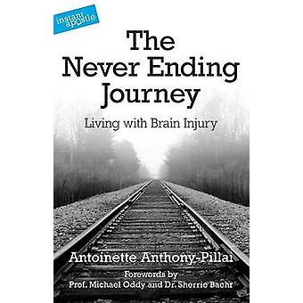The Never Ending Journey - Living with Brain Injury by Antoinette Anth