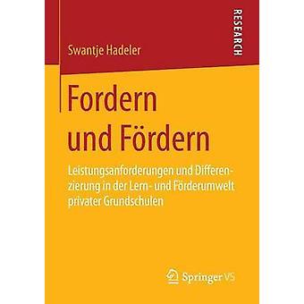 Fordern und Frdern  Leistungsanforderungen und Differenzierung in der Lern und Frderumwelt privater Grundschulen by Hadeler & Swantje
