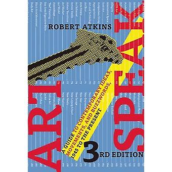 Artspeak - A Guide to Contemporary Ideas - Movements - and Buzzwords -
