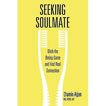 Seeking Soulmate: Ditch the� Dating Game and Find Real� Connection