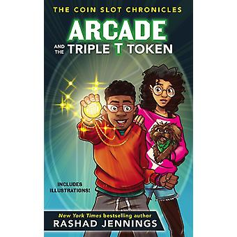 Arcade and the Triple T Token by Jennings Jennings