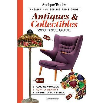 Antique Trader Antiques amp Collectibles Price Guide 2018 by Edited by Eric Bradley