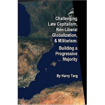 Challenging Late Capitalism Neoliberal Globalization  Militarism by Targ & Harry