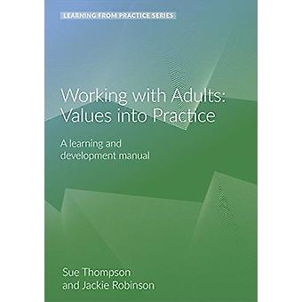 Working with Adults Values Into Practice  A Learning and Development Manual 2nd Edition by Sue Thompson