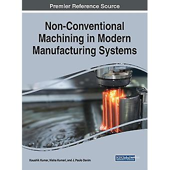 NonConventional Machining in Modern Manufacturing Systems by Kumar & Kaushik